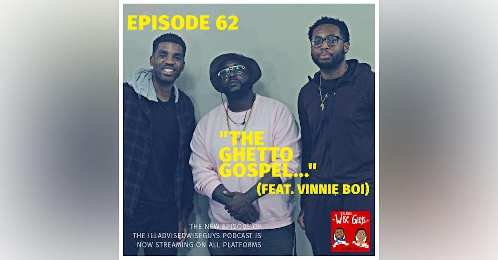 "Episode 62 - ""The Ghetto Gospel..."" (Feat. Vinnie Boi)"