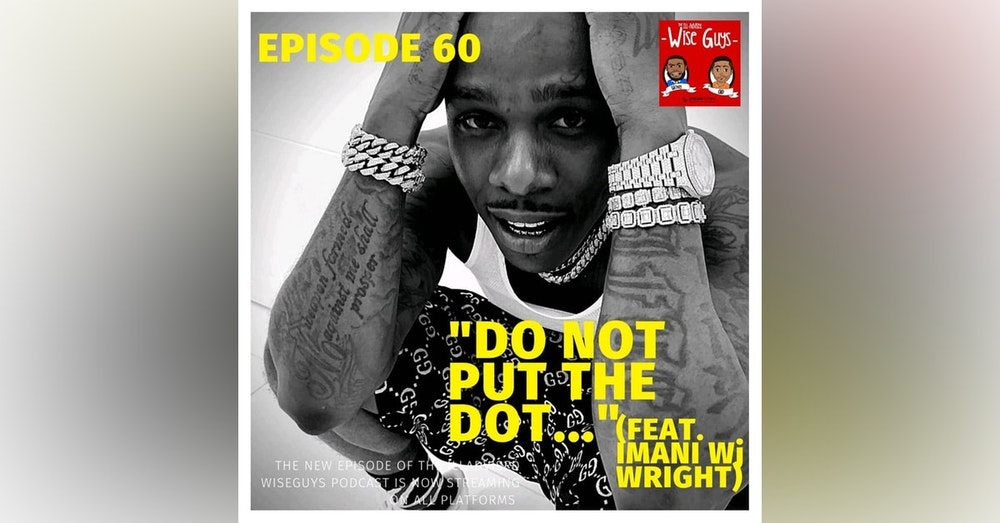 "Episode 60 - ""Do Not Put The Dot..."" (Feat. Imani Wj Wright)"
