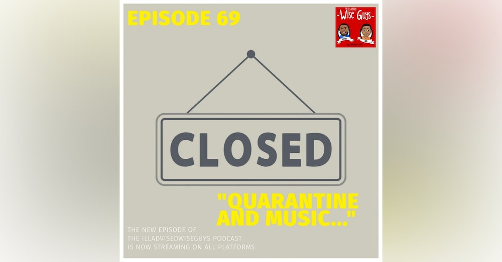 "Episode 69 - ""Quarantine and Music..."""
