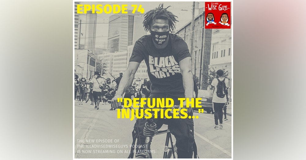 "Episode 74 - ""Defund The Injustices..."""