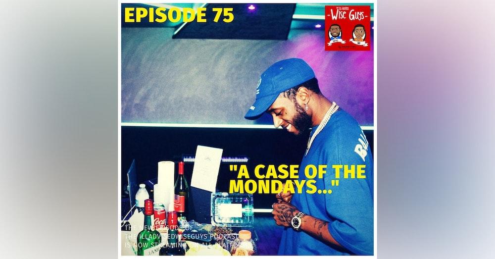 "Episode 75 - ""A Case of the Mondays..."""