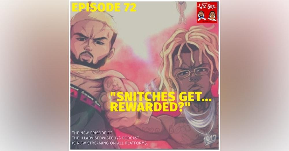 """Episode 72 - """"Snitches Get...Rewarded?"""""""