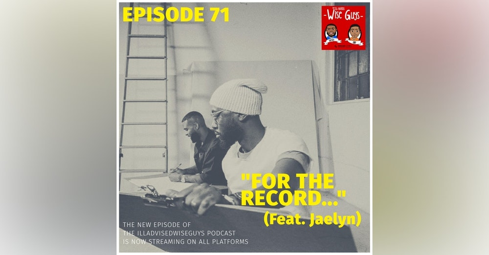 """Episode 71 - """"For The Record..."""" (Feat. Jaelyn)"""