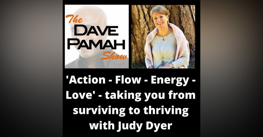 'Action - Flow - Energy - Love' - taking you from surviving to thriving with Judy Dyer