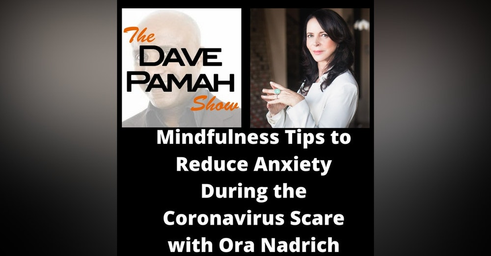 Mindfulness Tips to Reduce Anxiety During the Coronavirus Scare with Ora Nadrich