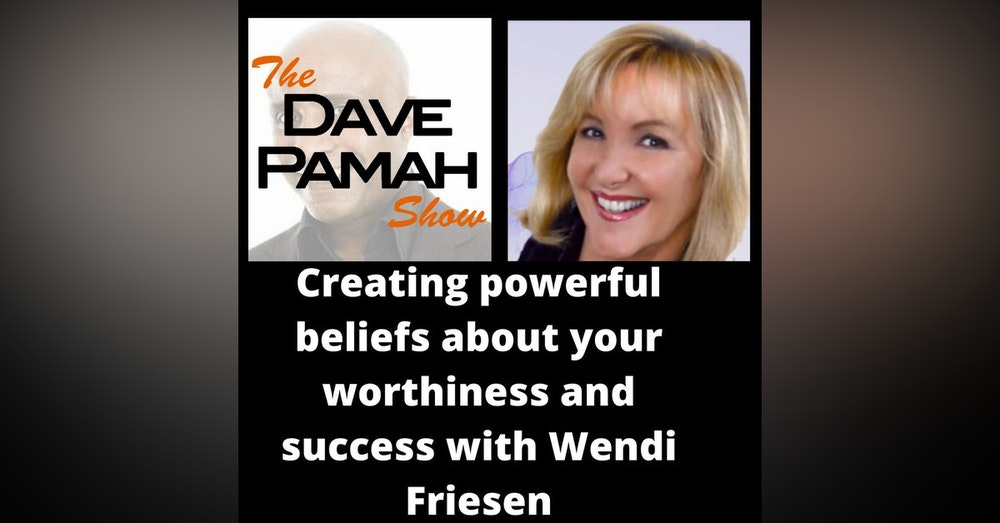 Creating powerful beliefs about your worthiness and success with Wendi Friesen