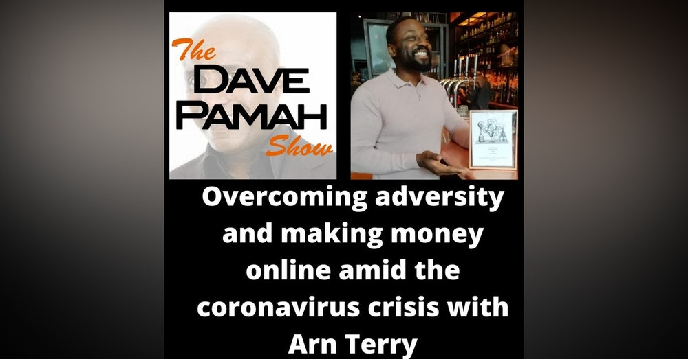 Overcoming adversity and making money online amid the coronavirus crisis with Arn Terry