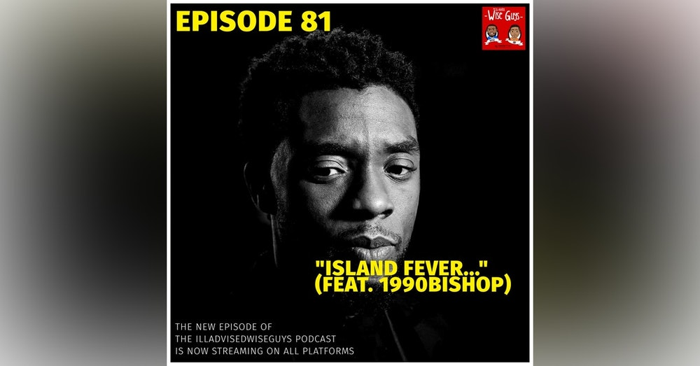 "Episode 81 - ""Island Fever..."" (Feat. 1990bishop)"