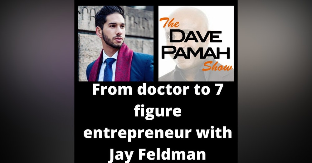 From doctor to 7 figure entrepreneur with Jay Feldman