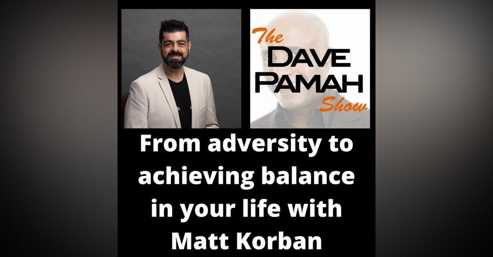 From adversity to achieving balance in your life with Matt Korban