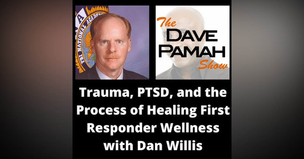 Trauma, PTSD, and the Process of Healing First Responder Wellness with Dan Willis