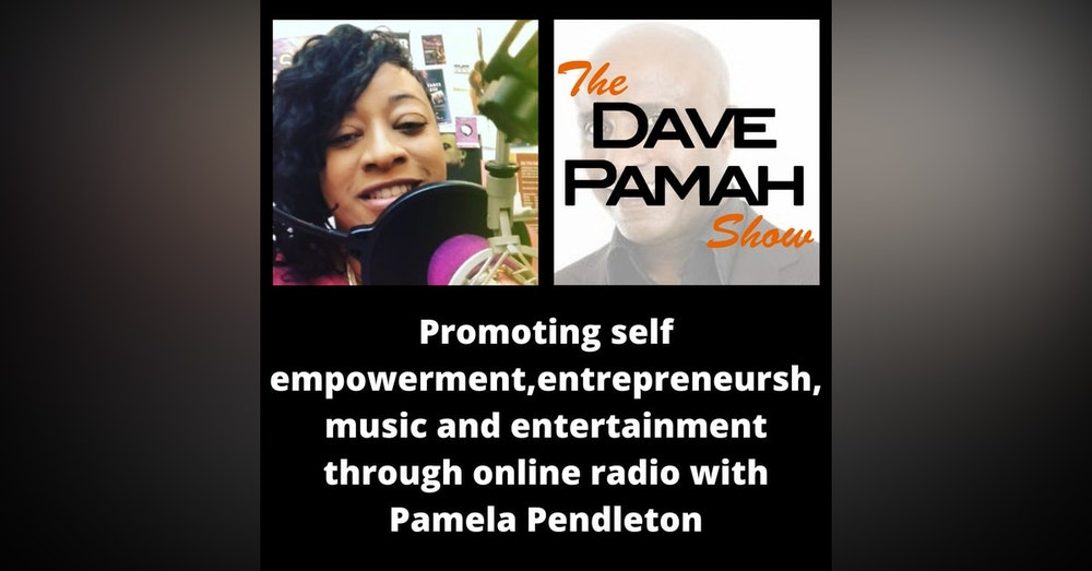 Promoting self empowerment, entrepreneurship , music and entertainment through online radio with Pamela Pendleton