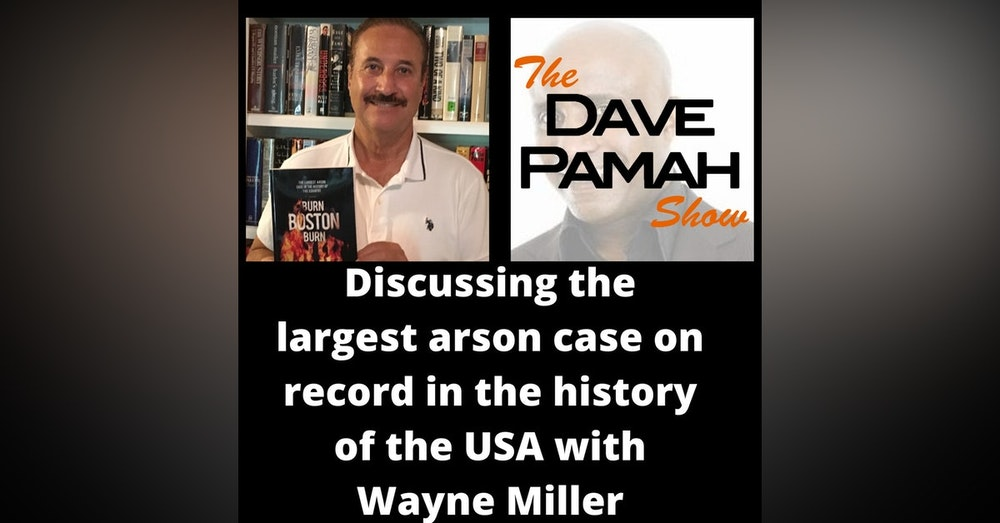 Discussing the largest arson case on record in the history of the USA with Wayne Miller