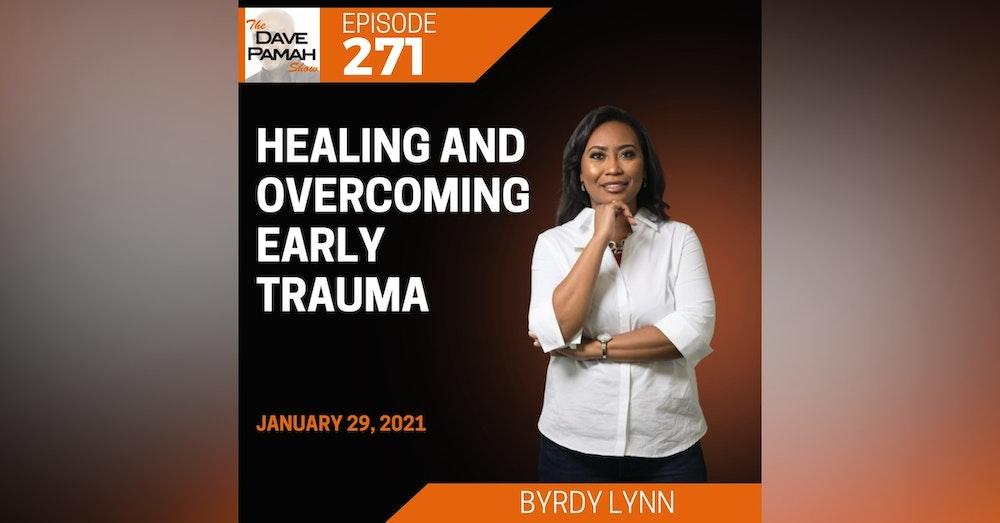 Healing and Overcoming Early Trauma with Byrdy Lynn