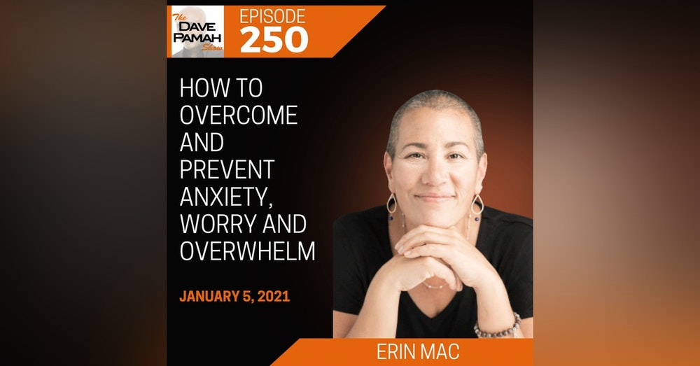 How to overcome and prevent anxiety, worry and overwhelm with Erin Mac
