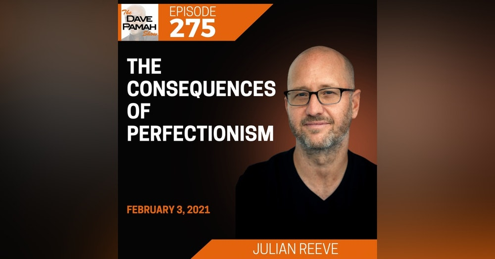 The consequences of perfectionism with Julian Reeve