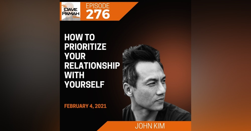 How to prioritize your relationship with yourself with John Kim