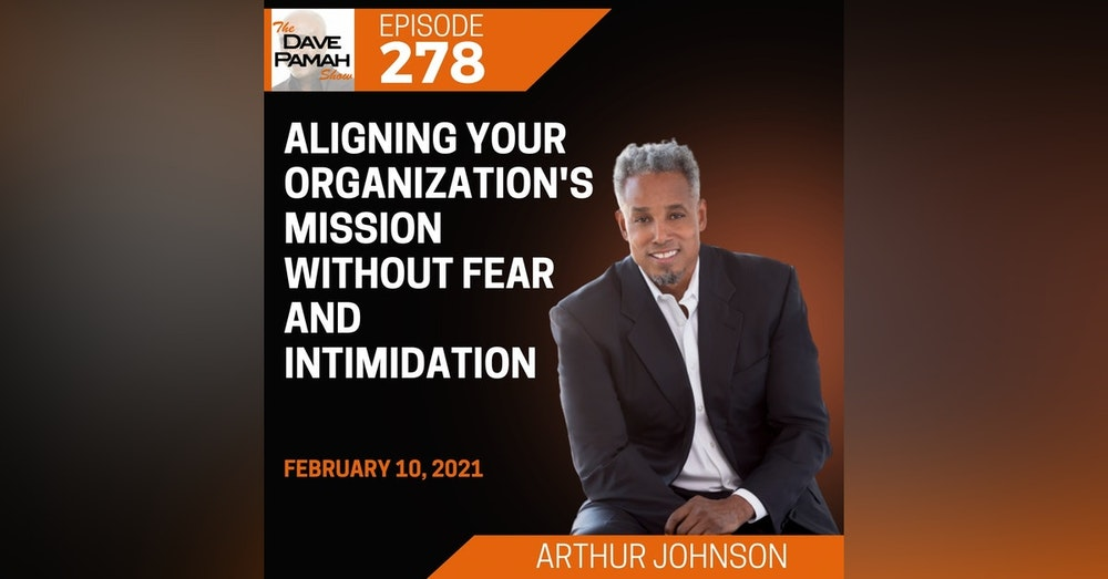 Aligning Your Organization's Mission without Fear and Intimidation with Arthur Johnson