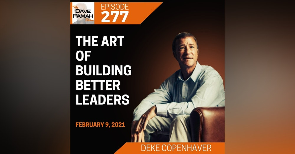 The Art of Building Better Leaders with Deke Copenhaver