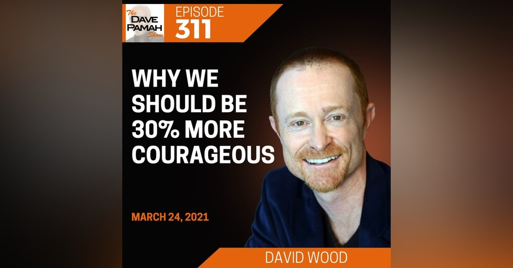 Why we should be 30% more courageous with David Wood