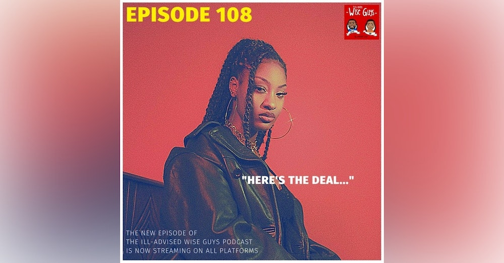 """Episode 108 - """"Here's The Deal..."""""""