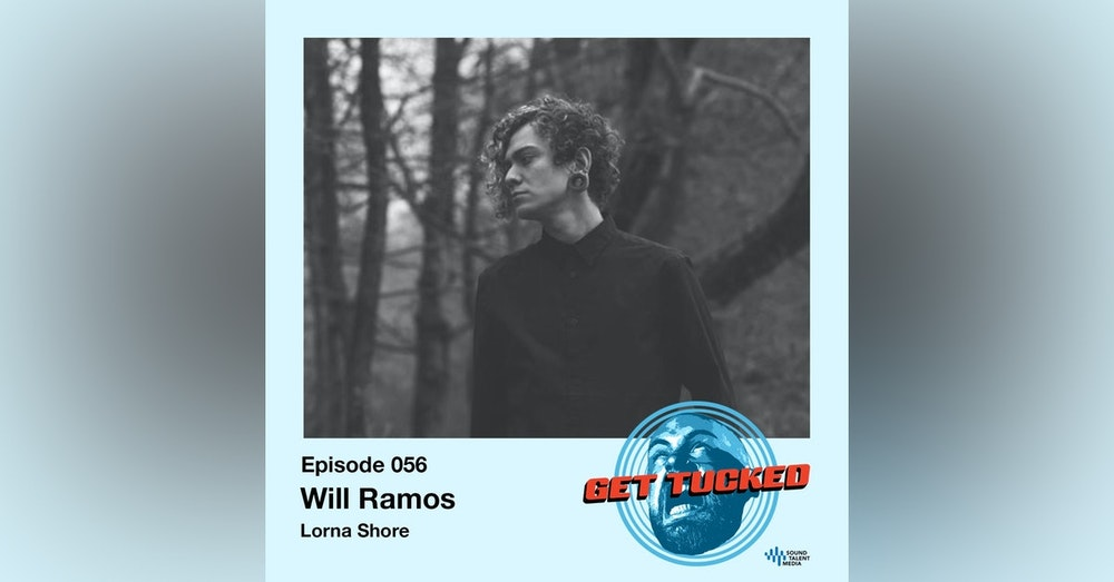 Ep. 56 feat. Will Ramos of Lorna Shore
