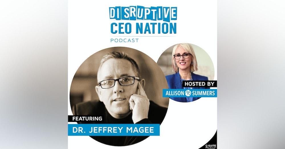 EP 98 Dr. Jeffrey Magee, Leadership Strategist, CBE, CSP, CMC, PDM