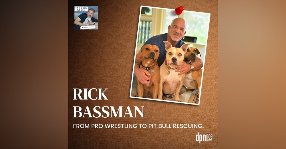 Rick Bassman: From Pro Wrestling to Pit Bull Rescuing   The Long Leash #32