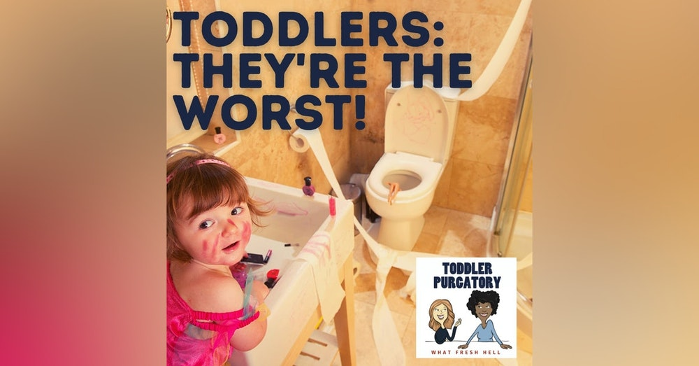 Toddlers: They're The Worst!