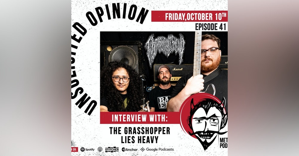 Unsolicited Opinion Metal Podcast #41 - Interview with The Grasshopper Lies Heavy