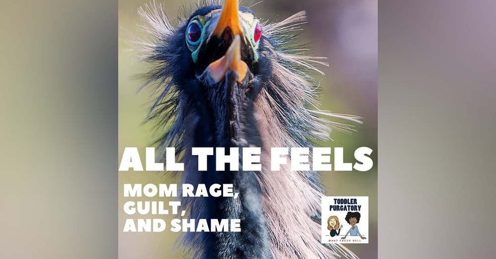 All The Feels: Mom Guilt, Rage, and Shame