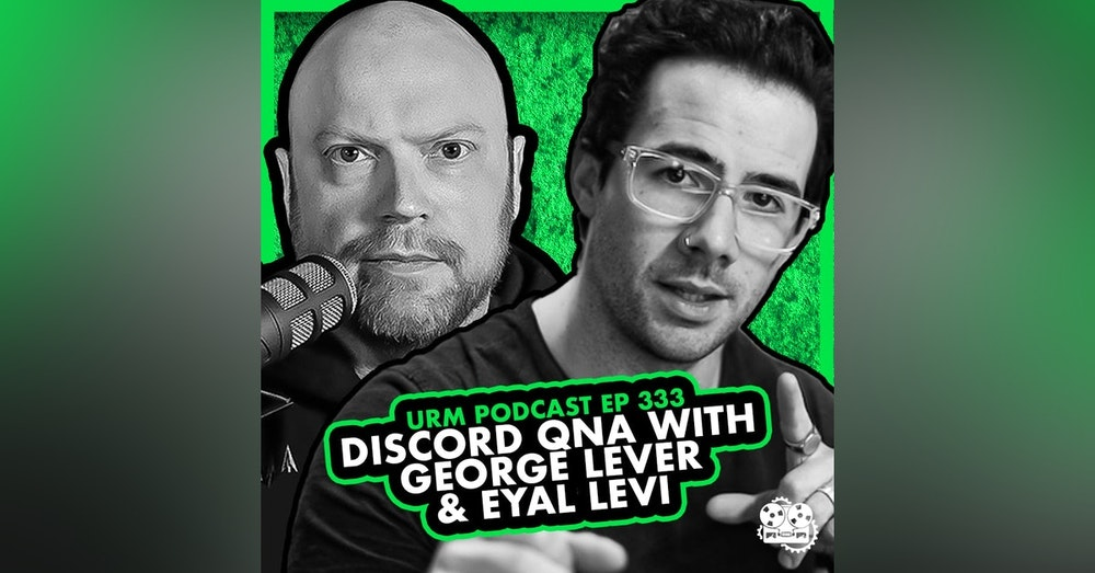 EP 333   Discord QNA With George Lever & Eyal Levi