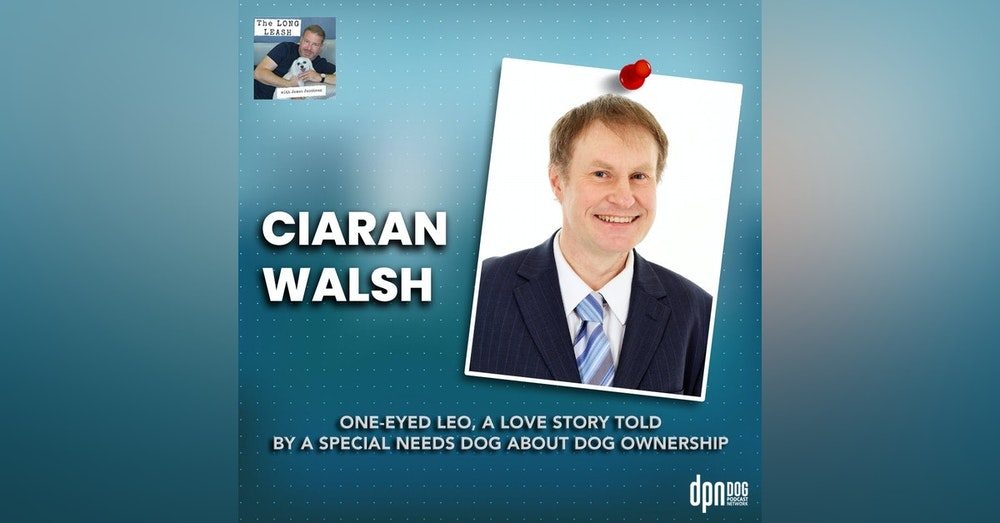 Ciaran Walsh: One-Eyed Leo, A Love Story Told By A Special Needs Dog About Dog Ownership | The Long Leash #30