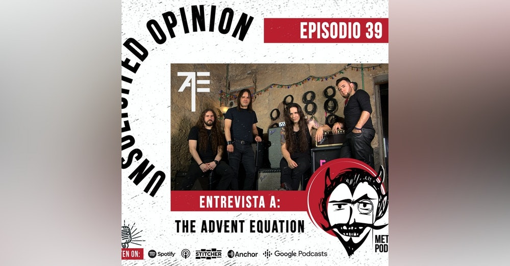 Unsolicited Opinion Metal Podcast #39 - Entrevista con The Advent Equation