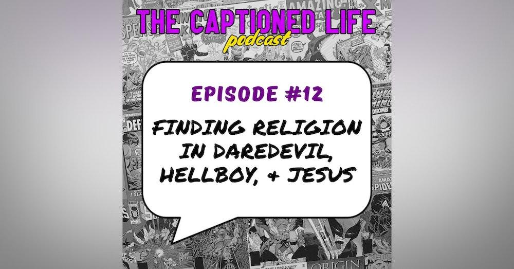 #12 Finding Religion in Daredevil, Hellboy, & Jesus