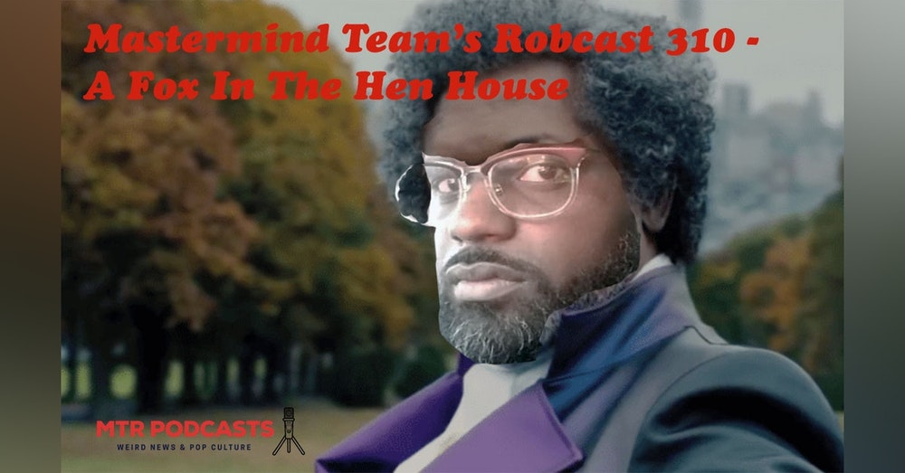Mastermind Team's Robcast - A Fox In The Hen House