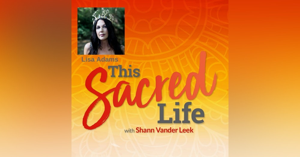 Transformation, Shamanic Death and Claiming Your Sovereignty with Lisa Adams