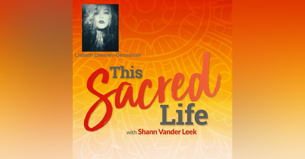 Allowing the Sacred to Come Through You with Lisbeth Cheever-Gessaman