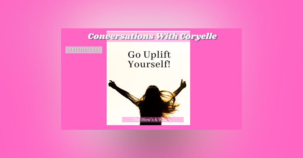 Conversations With Coryelle- Uplift yourself, being complete