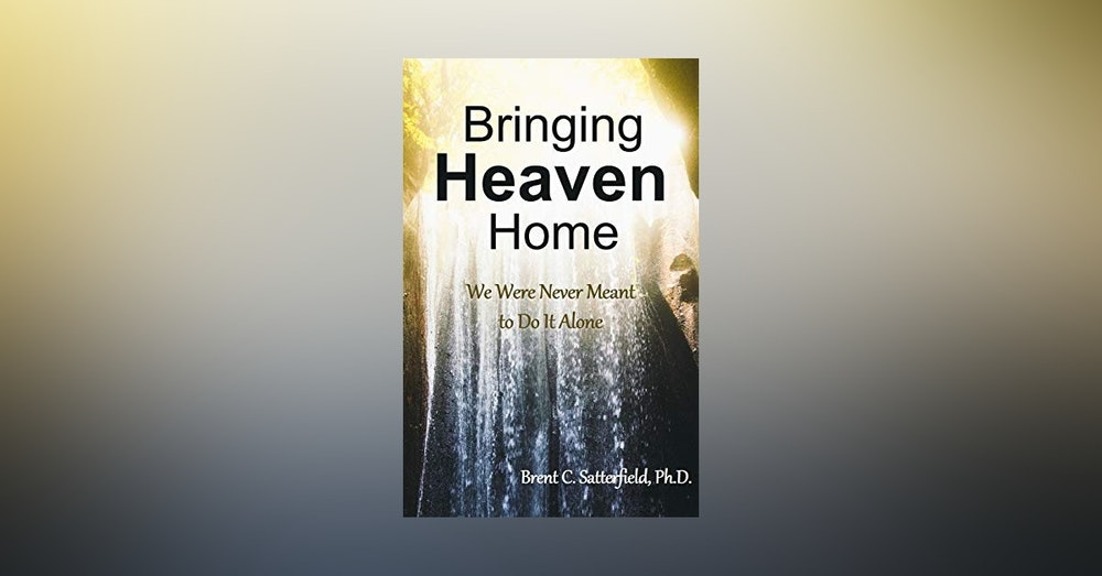 Positive Talk- Brent Satterfield Author- Bring Heaven Home