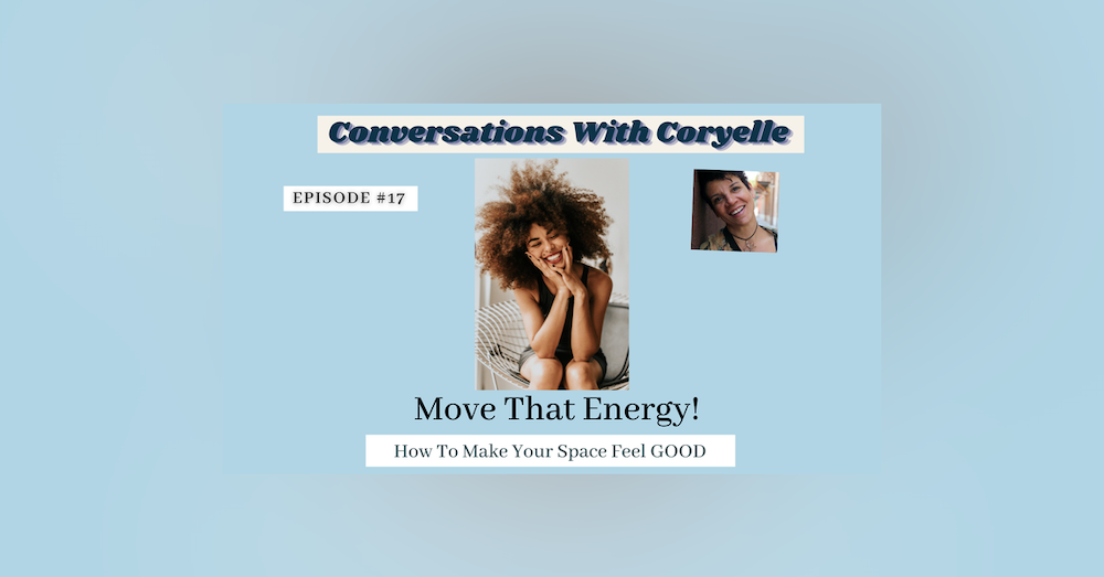Conversations with Coryelle-Changing your houses energy