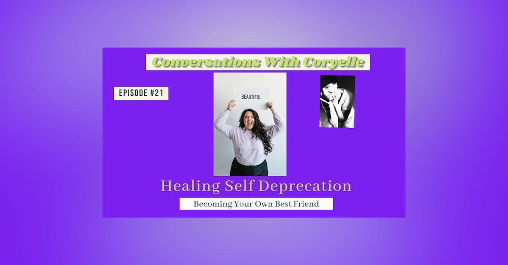 Conversations With Coryelle- Eliminate self-deprecation
