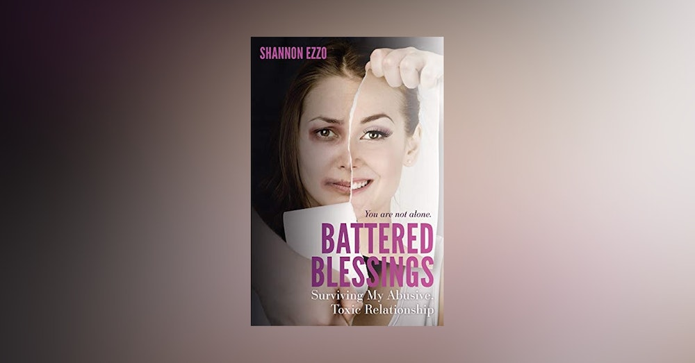 Shannon Ezzo- Author- Battered Blessings- Surviving My Abusive Toxic Relationship