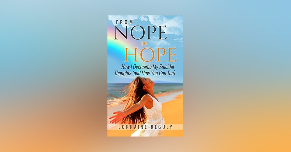Lorraine Reguly- Listen to her journey from Nope to Hope!
