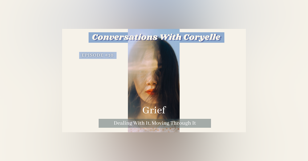 Conversations With Coryelle- Grief, How to work through it