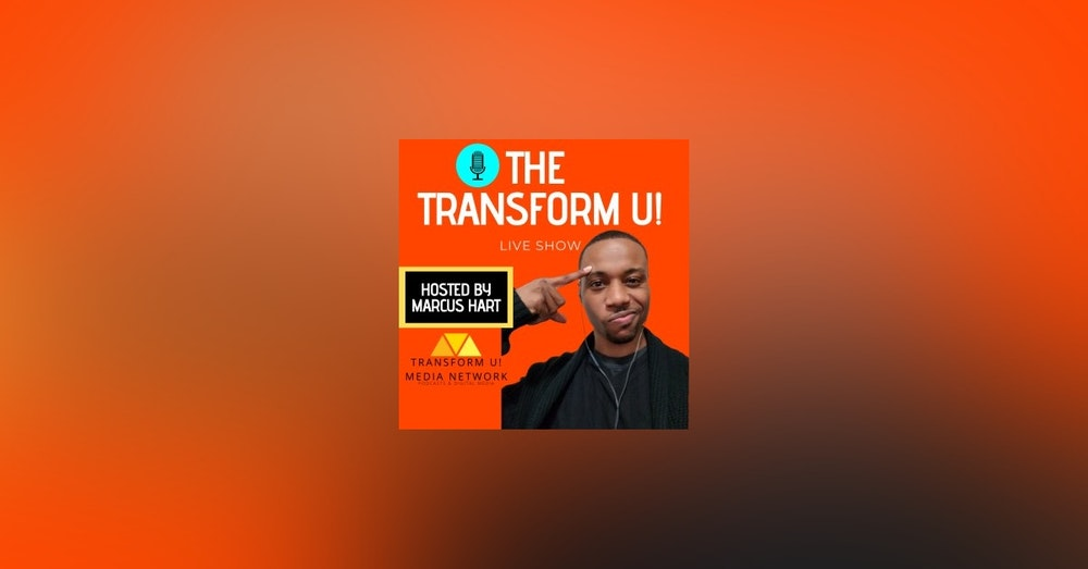 Marcus Hart, Transform U and I interview each other a fun episode!