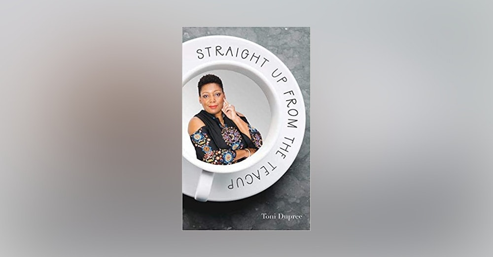 Toni Dupree Author- Straight Up From The Teacup