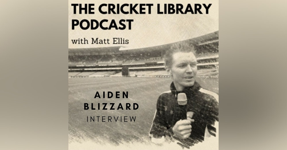 The Cricket Library Podcast - Interview with T20 power hitter Aiden Blizzard