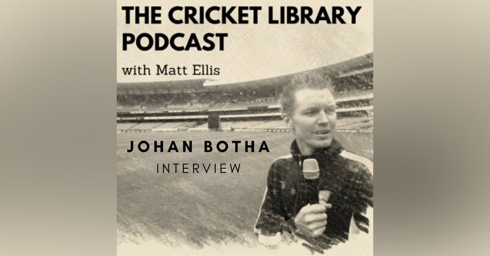 The Cricket Library Podcast - Johan Botha Interview