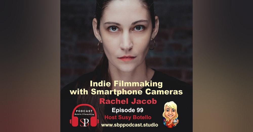Indie Filmmaking with Smartphone Cameras with Rachel Jacob